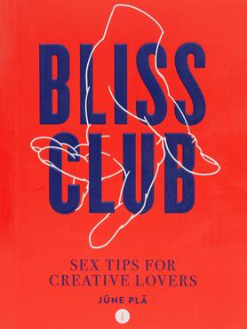 Bliss Club Book: Sex Tips for Creative Lovers