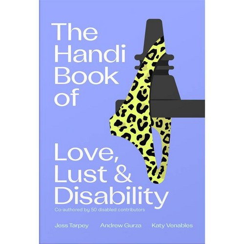 The handi book of love lust and disability